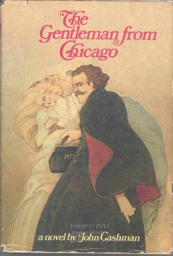 9780060106638: The gentleman from Chicago; being an account of the doings of Thomas Neill Cream M.D. (M'Gill) 1850-1892
