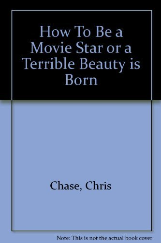 9780060107260: How To Be a Movie Star or a Terrible Beauty is Born