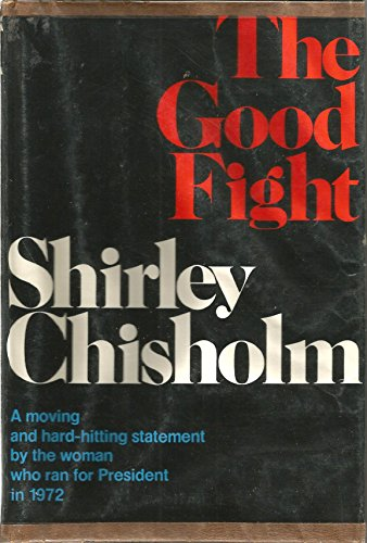 The Good Fight (A Cass Canfield Book): Shirley Chisholm