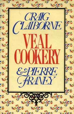 Veal Cookery: Craig Claiborne; Pierre Franey