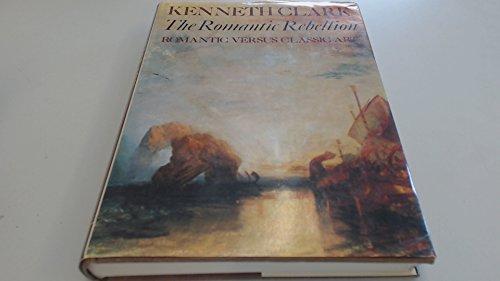 9780060108021: The Romantic Rebellion: Romantic Versus Classic Art