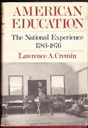 9780060109127: American Education: The National Experience, 1783-1876