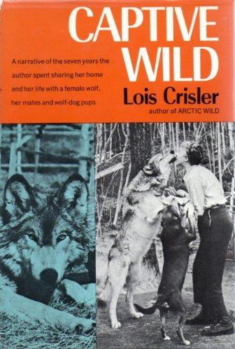 Captive Wild: By Lois Crisler: Crisler, Lois