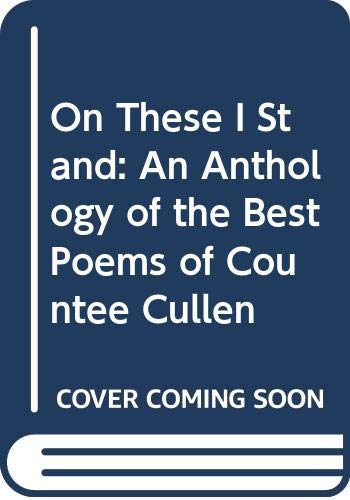 On These I Stand: An Anthology of the Best Poems of Countee Cullen (0060109254) by Countee Cullen