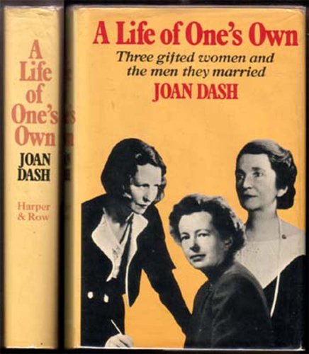 LIFE OF ONE'S OWN, A: Three Gifted Women and the Men They Married: Dash, Joan