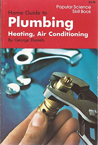 9780060109578: Home Guide to Plumbing, Heating, and Air Conditioning (Popular science skill book)