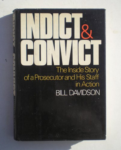 9780060109677: Indict and Convict;: The inside story of a prosecutor and his staff in action