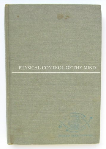 9780060110161: Physical Control of the Ind Toward a Psychocivilized Society (World perspectives)