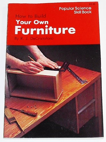 9780060110314: How to Build Your Own Furniture (Popular Science Skill Book)