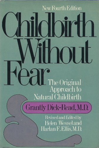 Childbirth without fear;: The original approach to natural childbirth: Dick-Read, Grantly