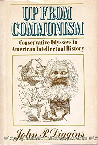 Up From Communism: Conservative Odysseys in American: Diggins, John, P.;