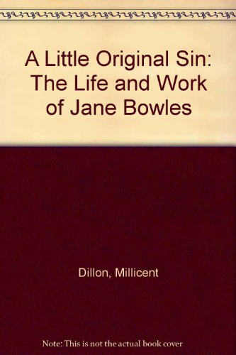 9780060110598: A Little Original Sin: The Life and Work of Jane Bowles