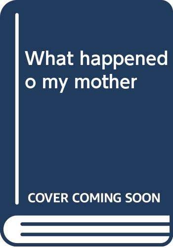 9780060110888: What happened to my mother