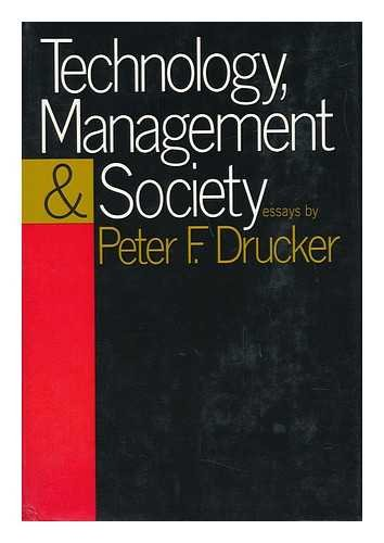 Technology, Management and Society; Essays,: Peter Ferdinand Drucker
