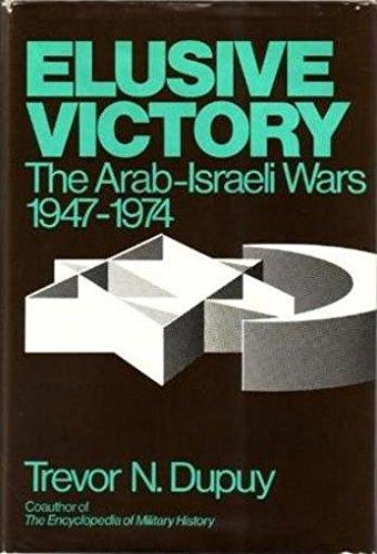 Elusive Victory: The Arab-Israeli Wars, 1947-1974: Dupuy, U.S. Army, Ret., Col. Trevor N.
