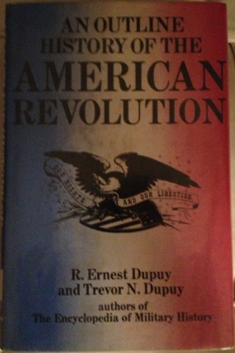 An Outline History of the American Revolution: Dupuy, Colonel R.Ernest;