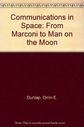 9780060111311: Communications in Space: From Marconi to Man on the Moon