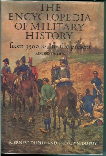 The Encyclopedia of Military History from 3500 B.C. to the Present: Dupuy, R. Ernest; Dupuy, Trevor...