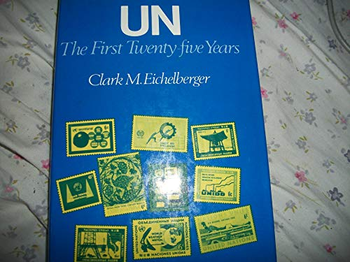 Un: The First Twenty-Five Years: Clark Mell Eichelberger