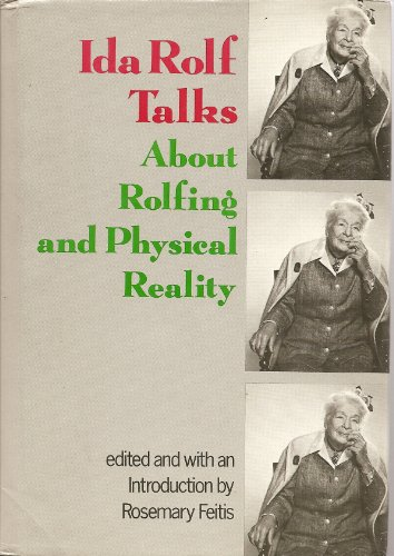Ida Rolf Talks About Rolfing and Physical Reality: Feitis, Rosemary, ed.