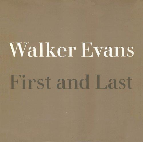 Walker Evans, First and Last: Evans, Walker