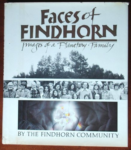 Faces of Findhorn: Images of a Planetary Family: Findhorn Community Staff [Peter Caddy & Linda ...
