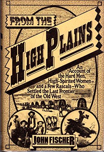From the High Plains : An Account: Fischer, John, Laune,