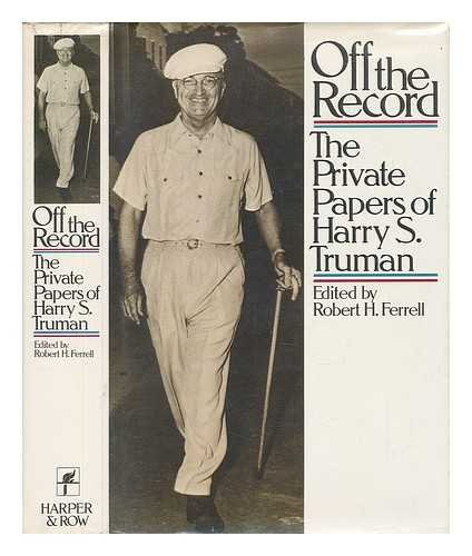 OFF THE RECORD The Private Papers of Harry S. Truman | Edited by Robert H. Ferrell