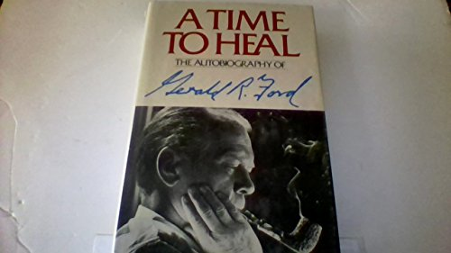 A Time to Heal: the Autobiography of: Ford, Gerald
