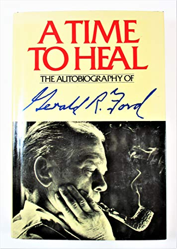 A Time to Heal: The Autobiography of Gerald R. Ford: Ford, Gerald R.