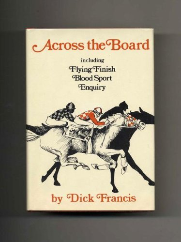 9780060113186: Across the Board: A Trilogy (Flying Finish, Blood Sport, Enquiry)