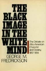 9780060113438: The black image in the white mind: The debate on Afro-American character and destiny, 1817-1914