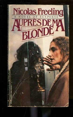 Aupres De Ma Blonde: A Harper Novel of Suspense [First U.S. Edition]: Freeling, Nicolas
