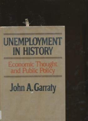 9780060114572: Unemployment in History, Economic Thought and Public Policy