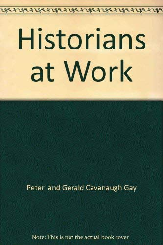 HISTORIANS AT WORK: VOLUME ONE TO VOLUME FOUR: Gay, Peter