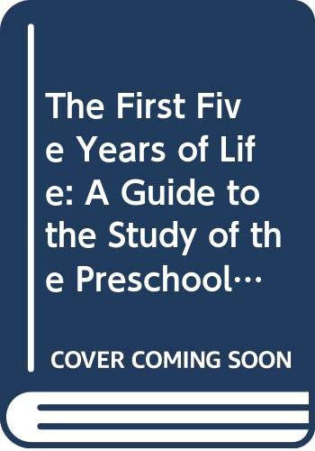 9780060114954: The First Five Years of Life; a Guide to the Study of the Preschool Child, From the Yale Clinic of Child Development