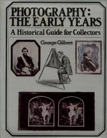 Photography, The Early Years, A Historical Guide for Collectors (INSCRIBED BY AUTHOR)