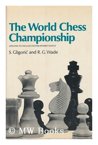 9780060115715: The World Chess Championship [by] S. Gligoric. Match scores edited by R. G. Wade. Pt. 1 translated by Lovett F. Edwards