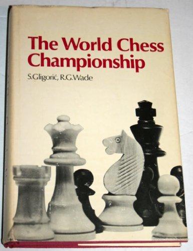 The World Chess Championship: Gligoric, Svetozar;Wade, Robert Graham