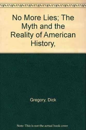 No More Lies; The Myth and the Reality of American History, (0060115998) by Gregory, Dick