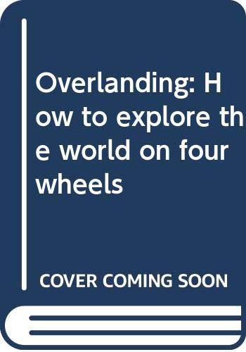 9780060116118: Title: Overlanding How to explore the world on four wheel