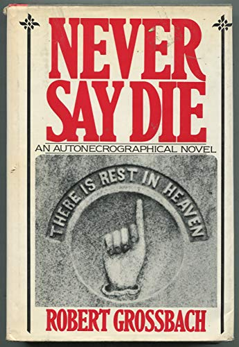 9780060116293: Never say die: An autonecrographical novel