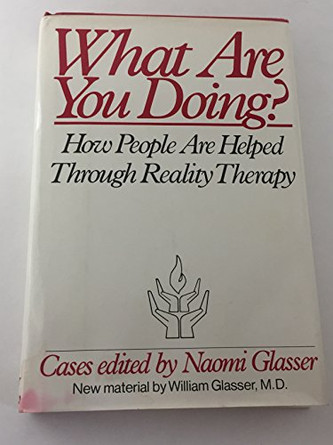 What are you doing?: How people are helped through reality therapy : Cases: Glasser, Naomi