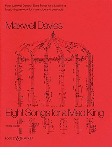 9780060116576: Eight Songs for a Mad King, Music-theatre works, Score For vocal and piano, male voice and ensemble by Maxwell Davies