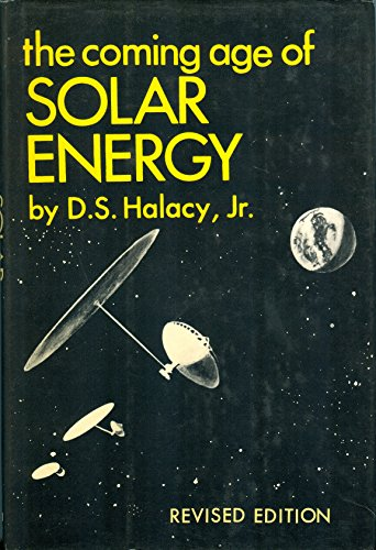 The Coming Age of Solar Energy: Halacy, D. S.