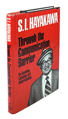 Through the Communication Barrier - On Speaking,: Samuel I. Hayakawa;