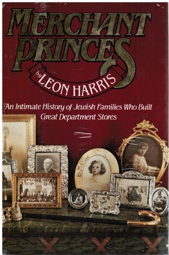 9780060117979: Merchant Princes: An Intimate History of Jewish Families Who Built Great Department Stores