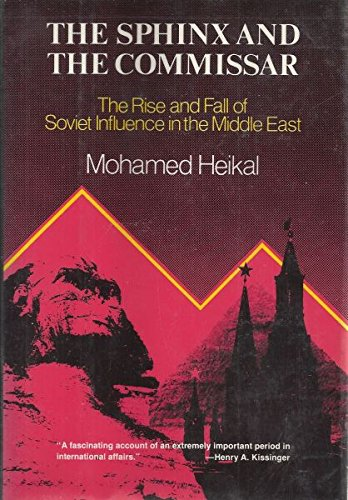 9780060118044: The Sphinx and the Commissar: The Rise and Fall of Soviet Influence in the Middle East
