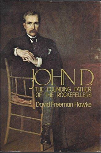 John D. The Founding Father of the Rockefellers: HAWKE, David Freeman