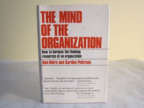 9780060118181: The mind of the organization: On the relevance of the decision-thinking processes of the human mind to the decision-thinking processes of organizations